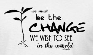 we must be the change we wish to see in the world, gandhi